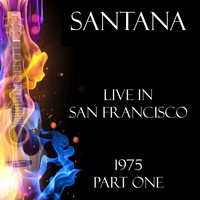 Santana - Live in San Francisco 1975 Part One (Live)