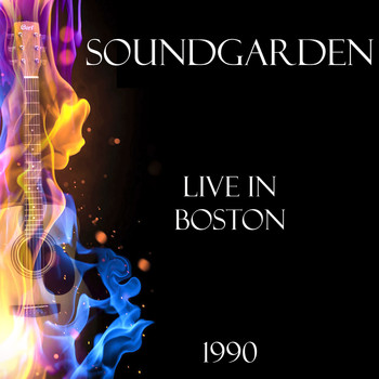 Soundgarden - Live in Boston 1990 (Live)
