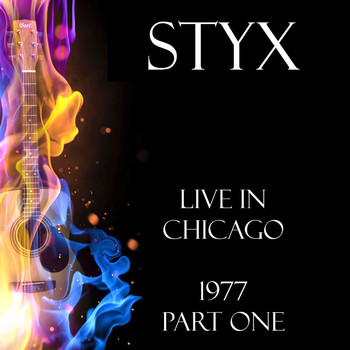 Styx - Live in Chicago 1977 Part One (Live)