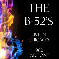 The B-52's - Live in Chicago 1982 Part One (Live)
