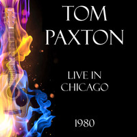 Tom Paxton - Live in Chicago 1980 (Live)