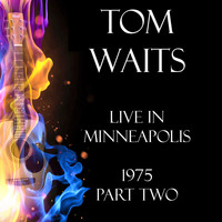 Tom Waits - Live in Minneapolis 1975 Part Two (Live)
