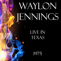 Waylon Jennings - Live in Texas 1975 (Live)