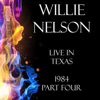 Willie Nelson - Live in Texas 1984 Part Four (Live)