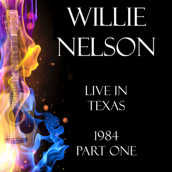 Willie Nelson - Live in Texas 1984 Part One (Live)