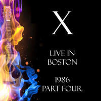 X - Live in Boston 1986 Part Four (Live)