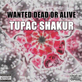 Tupac Shakur - Wanted Dead or Alive (Explicit)