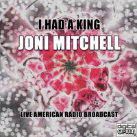 Joni Mitchell - I Had a King (Live)