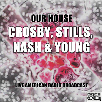 Crosby, Stills, Nash & Young - Our House (Live)