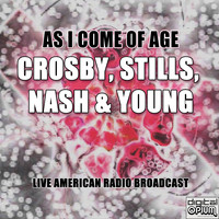Crosby, Stills, Nash & Young - As I Come Of Age (Live)