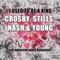 Crosby, Stills, Nash & Young - I Used to Be a King (Live)