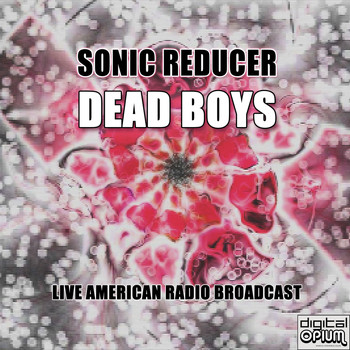 Dead Boys - Sonic Reducer (Live)