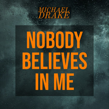 Michael Drake - Nobody Believes In Me (Explicit)