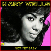 Mary Wells - Not Yet Baby