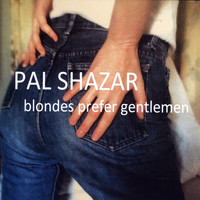 Pal Shazar - Blondes Prefer Gentlemen