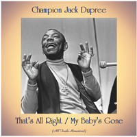 Champion Jack Dupree - That's All Right / My Baby's Gone (All Tracks Remastered)