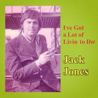 Jack Jones - I've Got a Lot of Livin' to Do!