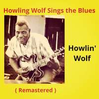 Howlin' Wolf - Howling Wolf Sings the Blues (Remastered)
