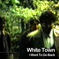 White Town - I Want to Go Back