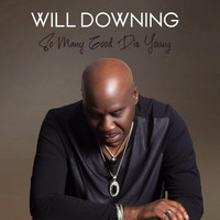 Will Downing - So Many Good Die Young