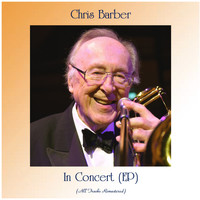Chris Barber - In Concert (EP) (All Tracks Remastered)