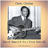 Charlie Christian - Haven't Named It Yet / Poor Butterfly (All Tracks Remastered)
