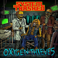 System Trashed - Oxygen Thieves (Explicit)