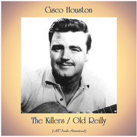 Cisco Houston - The Killers / Old Reilly (All Tracks Remastered)