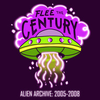 Flee the Century - Alien Archive: 2005-2008