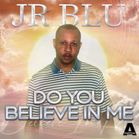 Jr Blu - Do You Believe in Me