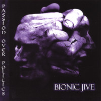 Bionic Jive - Passion Over Politics