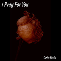 Carlos Estella - I Pray for You