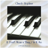 Claude Hopkins - It Don't Mean a Thing / Is It So (All Tracks Remastered)