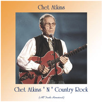 Chet Atkins - Chet Atkins ' N ' Country Rock (All Tracks Remastered)