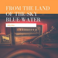 Billy May & His Orchestra - From The Land Of The Sky Blue Water