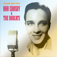 Bob Crosby & The Bob Cats - Golden Selection (Remastered)