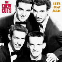 The Crew Cuts - Let's Play Again (Remastered)