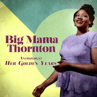 Big Mama Thornton - Anthology: Her Golden Years (Remastered)