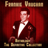Frankie Vaughan - Anthology: The Definitive Collection (Remastered)