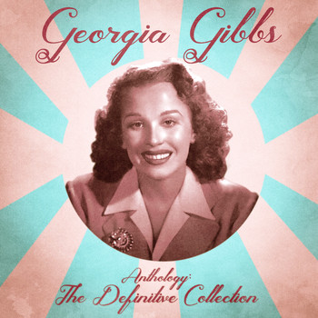 Georgia Gibbs - Anthology: The Definitive Collection (Remastered)