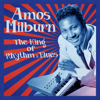 Amos Milburn - The King of Rhythm & Blues (Remastered)