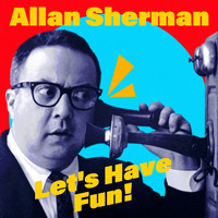 Allan Sherman - Let's Have Fun! (Remastered)