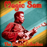 Magic Sam - Anthology: The Deluxe Collection (Remastered)