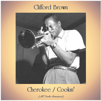 Clifford Brown - Cherokee / Cookin' (All Tracks Remastered)