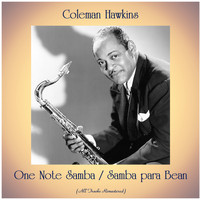Coleman Hawkins - One Note Samba / Samba para Bean (All Tracks Remastered)