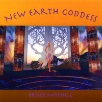 Bruce Mitchell - New Earth Goddess