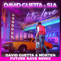 David Guetta & Sia - Let's Love (David Guetta & MORTEN Future Rave Remix)