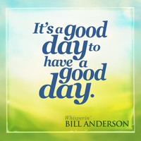 Bill Anderson - It's a Good Day to Have a Good Day