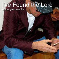 Rodge Yamamoto - I've Found the Lord