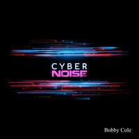 Bobby Cole - Cyber Noise